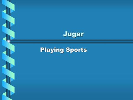 Jugar Playing Sports. When you talk about playing a sport, you use the verb Jugar. The forms of Jugar are unique. In some of them, the u changes to ue.