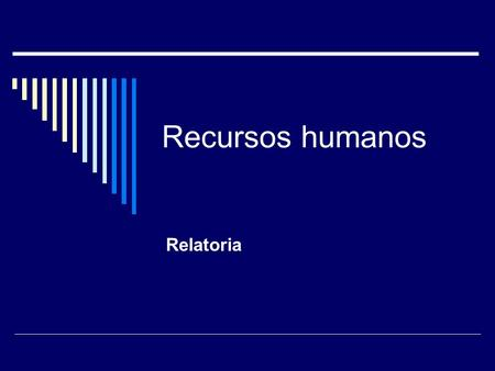 Recursos humanos Relatoria. Observaciones generales sobre el documento El documento revisa la evidencia disponible. Cuando se lee el documento queda una.