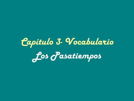 Capítulo 3- Vocabulario Los Pasatiempos. ¿Dónde? Where?