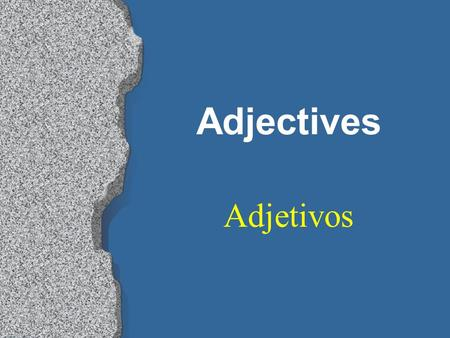 Adjectives Adjetivos Adjectives l Words that describe people and things are called adjectives (adjetivos). l In Spanish, most adjectives have both masculine.