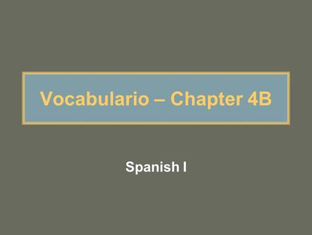 Vocabulario – Chapter 4B