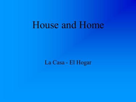 House and Home La Casa - El Hogar ¿D ó nde vives? Where do you live?