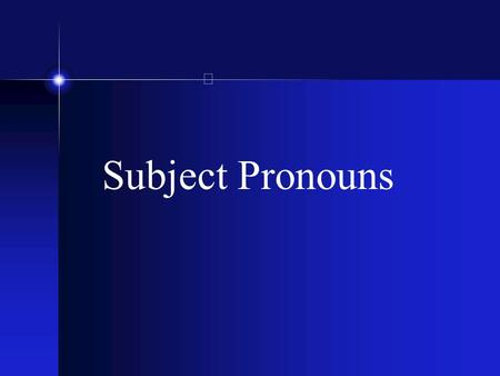 Subject Pronouns Yo = I Tú - you (familiar) Usted - you (formal)