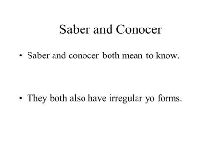 Saber and Conocer Saber and conocer both mean to know. They both also have irregular yo forms.