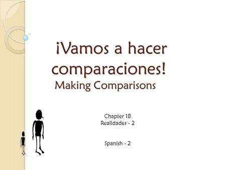 ¡Vamos a hacer comparaciones! Making Comparisons