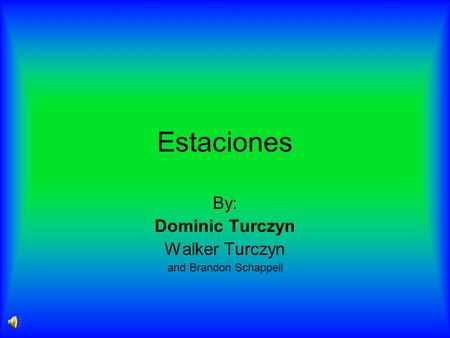 Estaciones By: Dominic Turczyn Walker Turczyn and Brandon Schappell.