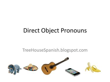 Direct Object Pronouns TreeHouseSpanish.blogspot.com.