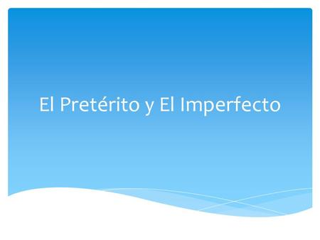 El Pretérito y El Imperfecto. Here are the reasons to use the imperfect tense: On going action (something that was happening) Yo estudiaba cuando mi hermano.