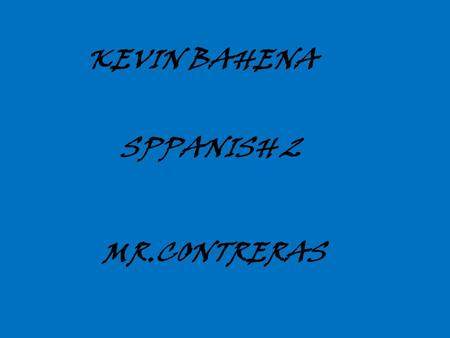SPPANISH 2 MR.CONTRERAS KEVIN BAHENA THE SEA AND THE SKY EL SALVVADOR AND HONESTY PEACE *5 volcanoes' represent the nations in the Central Americas *The.
