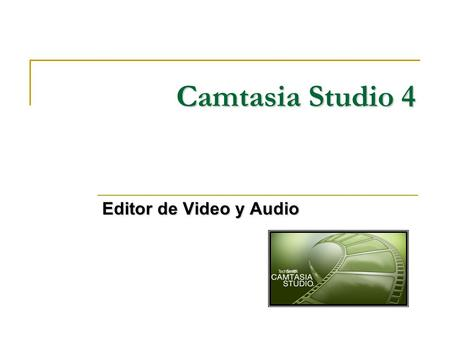 Camtasia Studio 4 Editor de Video y Audio.