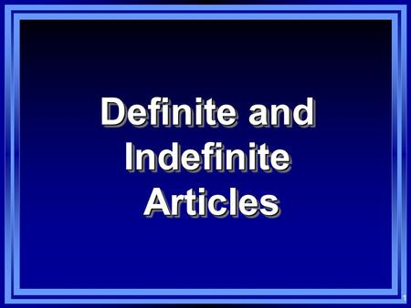 1 Definite and Indefinite Articles Articles Definite and Indefinite Articles Articles.