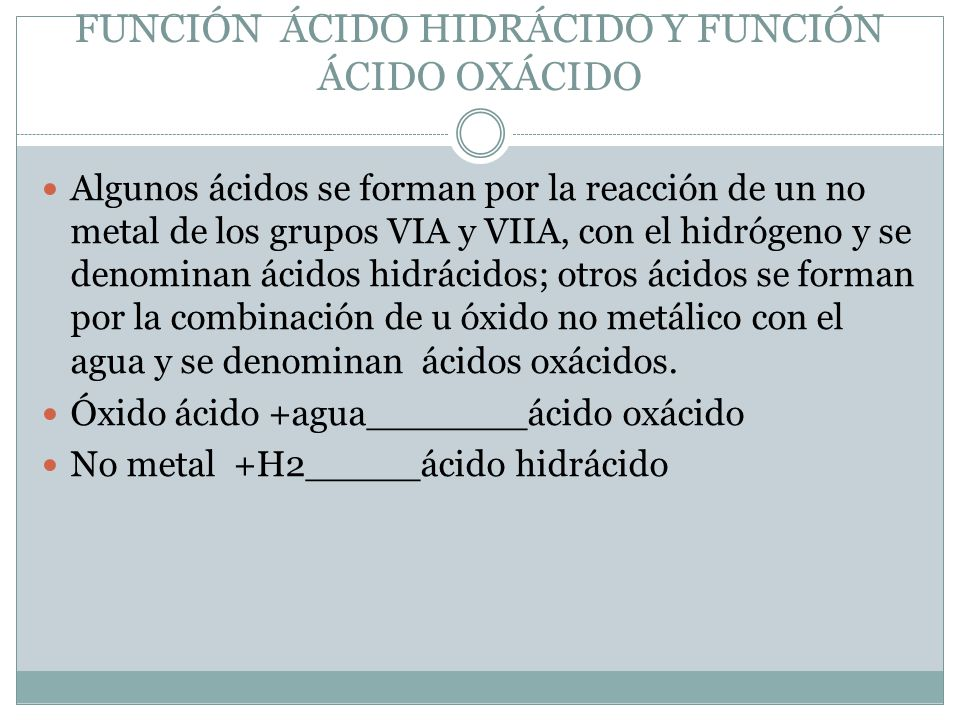 Función ácido Hidrácido Y Función ácido Oxácido Algunos ácidos Se Forman Por La Reacción De Un No Metal De Los Grupos Via Y Viia Con El Hidrógeno Y Se Ppt Descargar