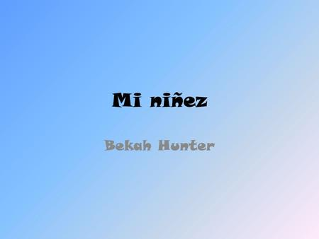 Mi niñez Bekah Hunter.