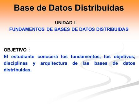 Base de Datos Distribuidas FUNDAMENTOS DE BASES DE DATOS DISTRIBUIDAS