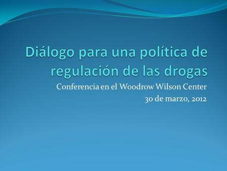Conferencia en el Woodrow Wilson Center 30 de marzo, 2012.