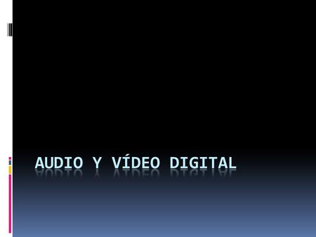 Audio y vídeo digital.