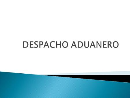 DESPACHO ADUANERO.