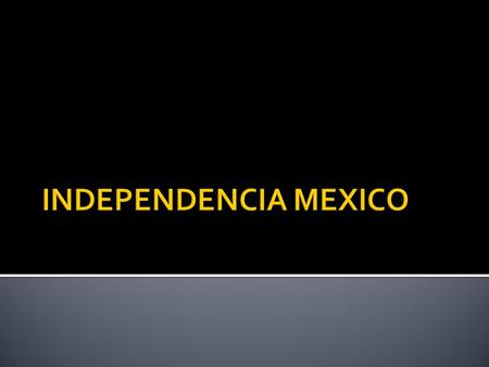 INDEPENDENCIA MEXICO.