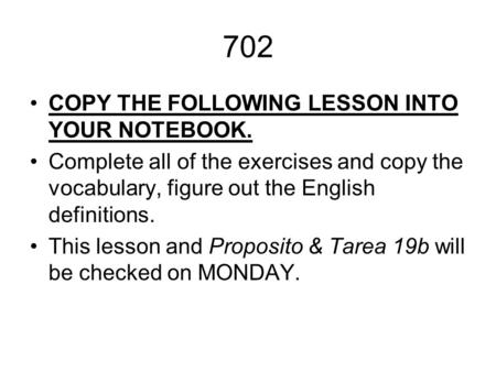 702 COPY THE FOLLOWING LESSON INTO YOUR NOTEBOOK.