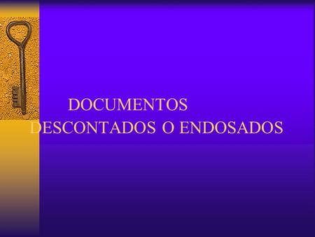 DOCUMENTOS DESCONTADOS O ENDOSADOS