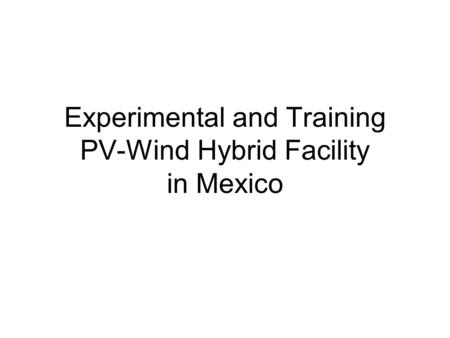 Experimental and Training PV-Wind Hybrid Facility in Mexico.