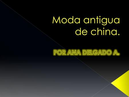 Moda antigua de china. POR ANA DELGADO A..