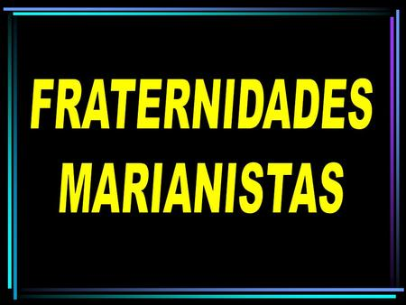 FRATERNIDADES MARIANISTAS.