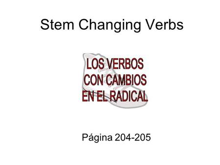 Stem Changing Verbs Página 204-205.