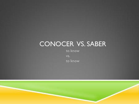 CONOCER VS. SABER to know vs. to know. USES OF CONOCER to know a person to be familiar with a place to be familiar with a topic.