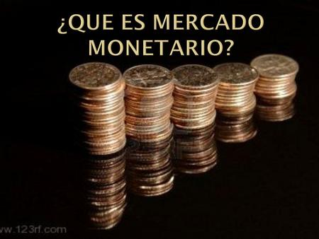¿Que es mercado monetario?