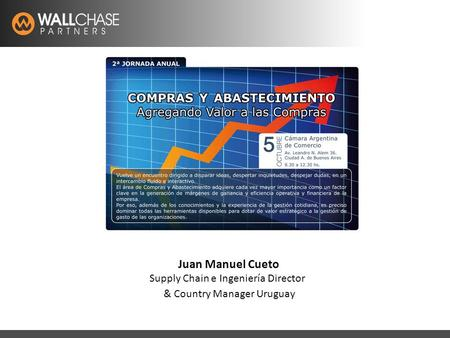 Latam Recruitment Specialistswww.wallchase.com Juan Manuel Cueto Supply Chain e Ingeniería Director & Country Manager Uruguay.