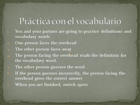 1. You and your partner are going to practice definitions and vocabulary words 2. One person faces the overhead 3. The other person faces away 4. The person.