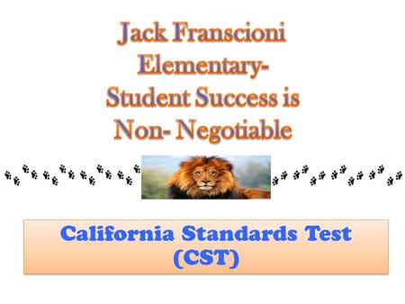 California Standards Test (CST). Every student in California takes a test to see if they have learned the necessary knowledge and skills for their grade.