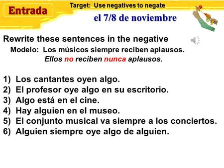 el 7/8 de noviembre Rewrite these sentences in the negative