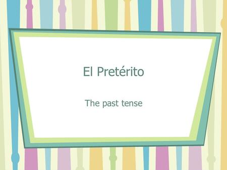 El Pretérito The past tense. is a past tense (-ed) talks about what happened is a completed action I went to the store. I bought a shirt. I paid in cash.
