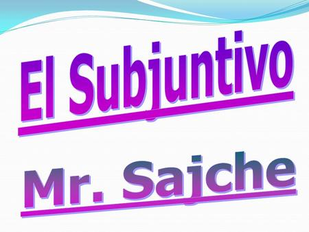 El Subjuntivo Mr. Sajche.