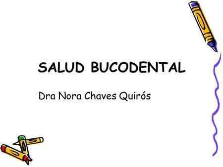 SALUD BUCODENTAL Dra Nora Chaves Quirós.