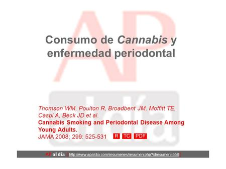 Consumo de Cannabis y enfermedad periodontal Thomson WM, Poulton R, Broadbent JM, Moffitt TE, Caspi A, Beck JD et al. Cannabis Smoking and Periodontal.