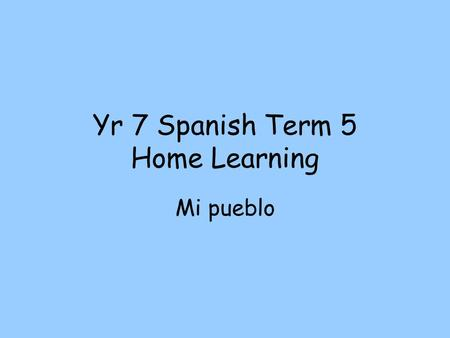 Yr 7 Spanish Term 5 Home Learning