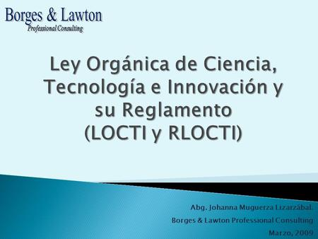 Abg. Johanna Muguerza Lizarzábal. Borges & Lawton Professional Consulting Marzo, 2009.