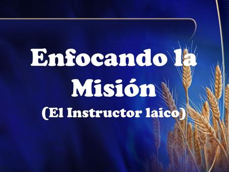 Enfocando la Misión (El Instructor laico)