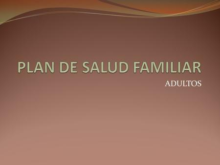 PLAN DE SALUD FAMILIAR ADULTOS.