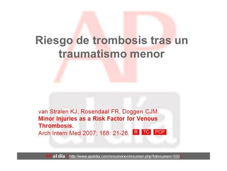 Riesgo de trombosis tras un traumatismo menor van Stralen KJ, Rosendaal FR, Doggen CJM. Minor Injuries as a Risk Factor for Venous Thrombosis. Arch Intern.