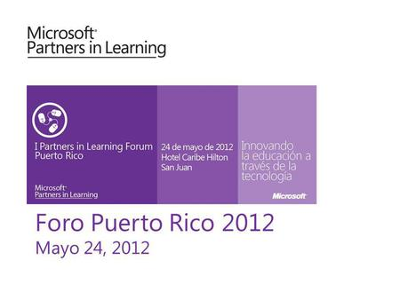 Foro Puerto Rico 2012 Mayo 24, 2012. Mayo 24, 2012 Puerto Rico Virtual Classroom Tour - VCT Foro Partners in Learning 2012.