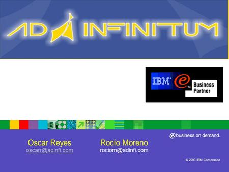 ® IBM Software Group © 2003 IBM Corporation Oscar Reyes  Rocío Moreno