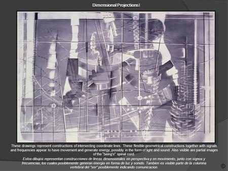 Dimensional Projections Dimensional Projections I These drawings represent constructions of intersecting coordinate lines. These flexible geometrical constructions.