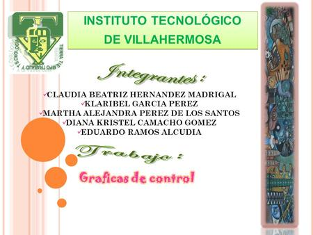 Integrantes : INSTITUTO TECNOLÓGICO DE VILLAHERMOSA