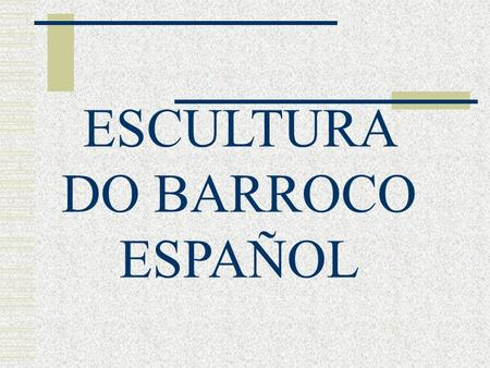 ESCULTURA DO BARROCO ESPAÑOL