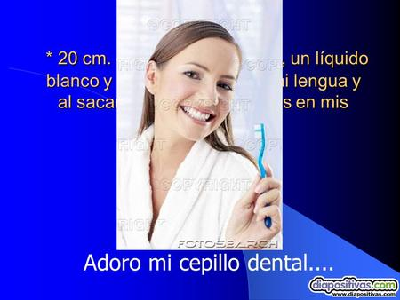 Adoro mi cepillo dental....