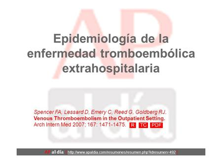 Epidemiología de la enfermedad tromboembólica extrahospitalaria Spencer FA, Lessard D, Emery C, Reed G, Goldberg RJ. Venous Thromboembolism in the Outpatient.